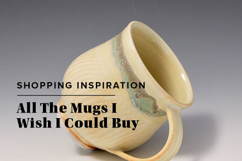 All The Mugs I Wish I Could Buy